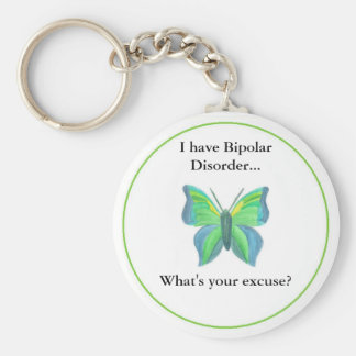I have Bipolar Disorder...  what's your excuse? Keychain