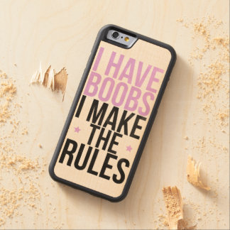 I have boobs I make the rules Carved® Maple iPhone 6 Bumper Case