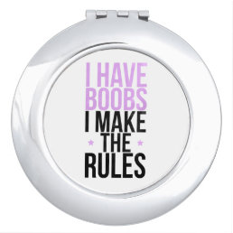 I have boobs I make the rules Mirror For Makeup