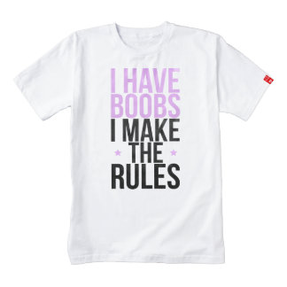 I have boobs I make the rules Zazzle HEART T-Shirt