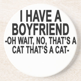 I HAVE BOYFRIEND WAIT NO THAT'S A CAT.png Drink Coaster