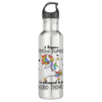 I Have Brain Tumor I'm Allowed To Do Weird Things Stainless Steel Water Bottle