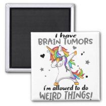 I Have Brain Tumors I'm Allowed To Do Weird Things Magnet
