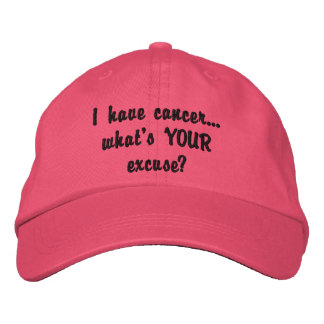 I have cancer...what's YOUR excuse? Embroidered Baseball Caps