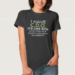 I Have CDO OCD Humor T-Shirt