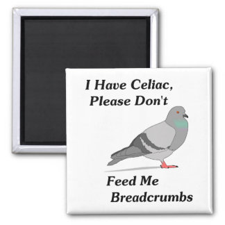 I Have Celiac, Please Don't Feed Me Breadcrumbs 2 Inch Square Magnet