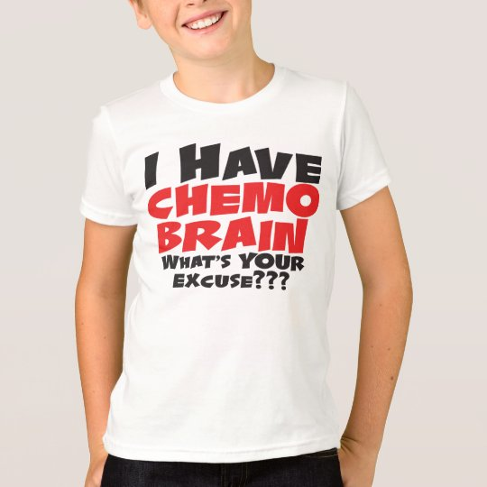I Have Chemo Brain T-Shirt