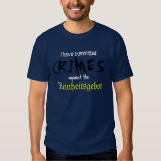 I have committed crimes against the Reinheitsgebot Tee Shirt