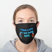I HAVE COPD SO I AM BEING SAFE BLACK COTTON FACE MASK