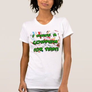 I have coupon for that! T-Shirt