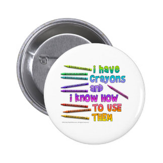 I HAVE CRAYONS AND I KNOW HOW TO USE THEM! BUTTON