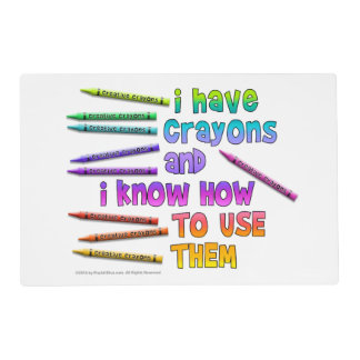 I HAVE CRAYONS AND I KNOW HOW TO USE THEM! PLACEMAT