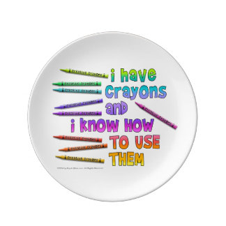 I HAVE CRAYONS AND I KNOW HOW TO USE THEM! PLATE