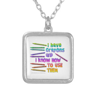 I HAVE CRAYONS AND I KNOW HOW TO USE THEM! SILVER PLATED NECKLACE