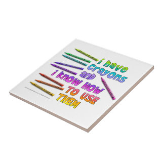 I HAVE CRAYONS AND I KNOW HOW TO USE THEM! TILE