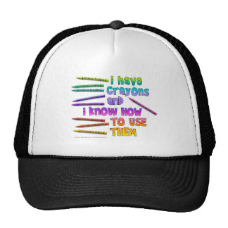 I HAVE CRAYONS AND I KNOW HOW TO USE THEM! TRUCKER HAT