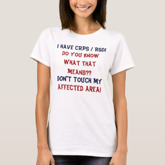 I Have CRPS RSD Do YOU Know What That Means ?? T-Shirt