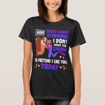 I Have Ehlers Danlos Syndrome T-Shirt