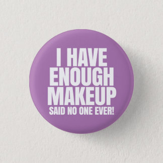 I have enough makeup - Younique Pinback Button