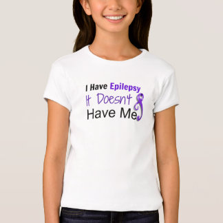 I Have Epilepsy.  It Doesn't Have Me Shirts. T-Shirt