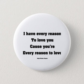 I have every reason to love you pinback button