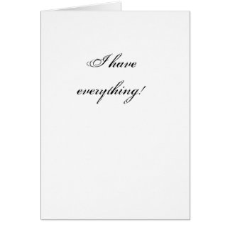 I have everything! card
