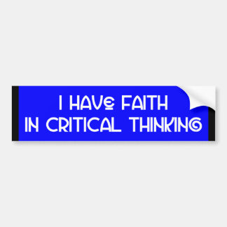 """""""I Have Faith in Critical Thinking"""" Bumper Sticker"""