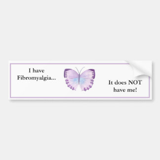 I have Fibromyalgia...  it does NOT have me! Bumper Sticker