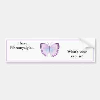 I have Fibromyalgia... what's your excuse? Car Bumper Sticker