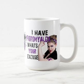 I have fibromyalgia, whats your excuse? coffee mug