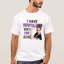 I have fibromyalgia, what's your excuse? T-Shirt