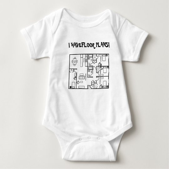 I HAVE FLOOR PLANS INFANT TODDLER T SHIRT -