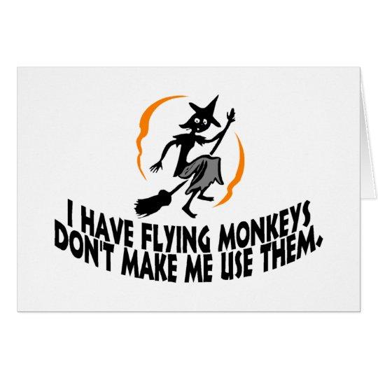 I Have Flying Monkeys Don't Make Me Use Them. Card