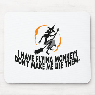 I Have Flying Monkeys Don't Make Me Use Them. Mouse Pad