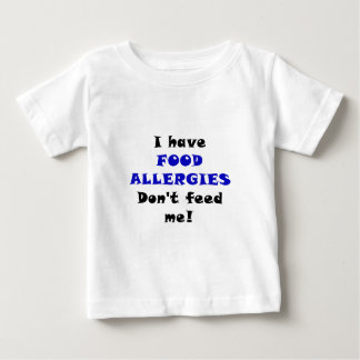 I Have Food Allergies Dont Feed Me Baby T-Shirt