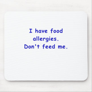 I Have Food Allergies Dont Feed Me Mouse Pad
