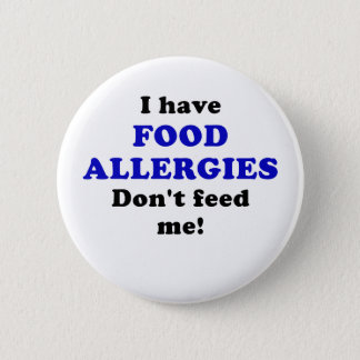 I Have Food Allergies Dont Feed Me Pinback Button
