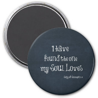 I have found the one my Soul Loves Bible Verse 3 Inch Round Magnet