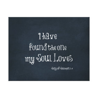 I have found the one my Soul Loves Bible Verse Canvas Print