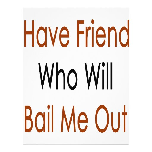 I Have Friends Who Will Bail Me Out Flyer Design