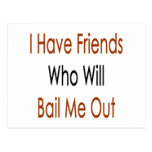 I Have Friends Who Will Bail Me Out Post Card