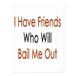 I Have Friends Who Will Bail Me Out Postcards