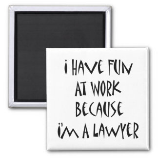 I Have Fun At Work Because I m A Lawyer Fridge Magnet
