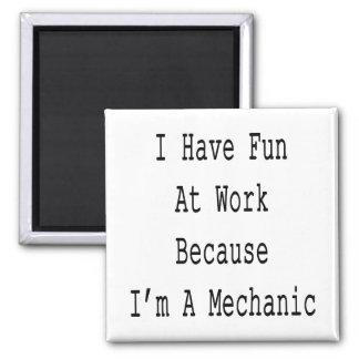 I Have Fun At Work Because I m A Mechanic Fridge Magnets