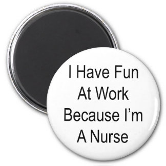 I Have Fun At Work Because I m A Nurse Magnets