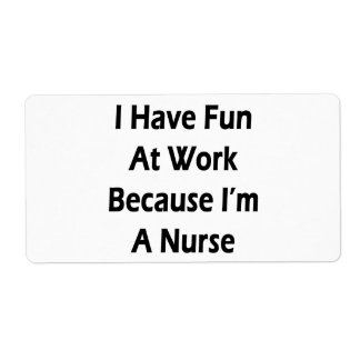 I Have Fun At Work Because I'm A Nurse Shipping Label