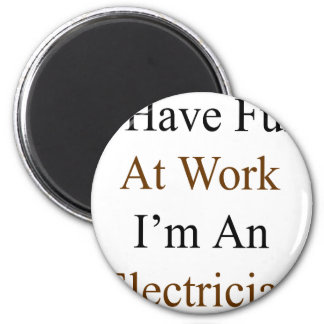 I Have Fun At Work I m An Electrician Refrigerator Magnet