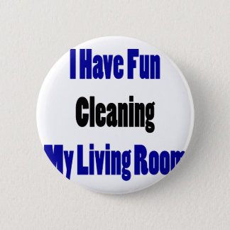 I Have Fun Cleaning My Living Room Pinback Button