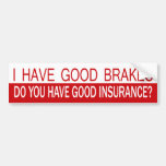 I Have Good Brakes, Do You Have Good Insurance? Bumper Stickers