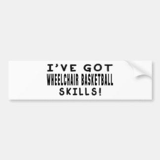 I Have Got Wheelchair Basketball Skills Bumper Sticker